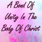 A Bond Of Unity In The Body Of Christ